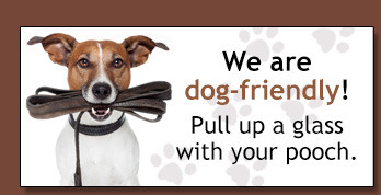 We are dog-friendly! Pull up a glass with your pooch.