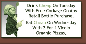 Drink Cheap On Tuesday With Free Corkage On Any Retail Bottle Purchase. Eat Cheap On Wednesday With 2 For 1 Vicolo Organic Pizzas.